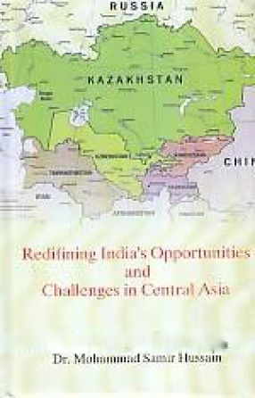 Redefining India's Opportunities and Challenges in Central Asia