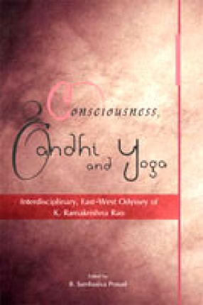 Consciousness, Gandhi and Yoga: Interdisciplinary, East-West Odyssey