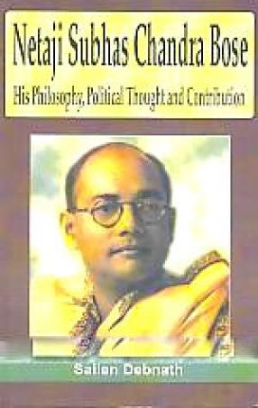 Netaji Subhas Chandra Bose: His Philosophy, Political Thought and Contribution