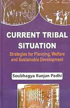 Current Tribal Situation: Strategies for Planning, Welfare and Sustainable Development
