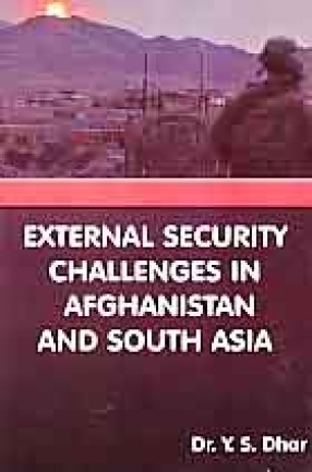 External Security Challenges in Afghanistan and South Asia