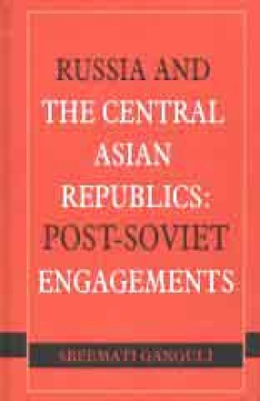 Russia and the Central Asian Republics: Post-Soviet Engagements