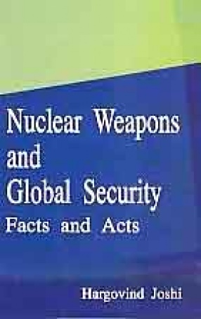 Nuclear Weapons and Global Security: Facts and Acts