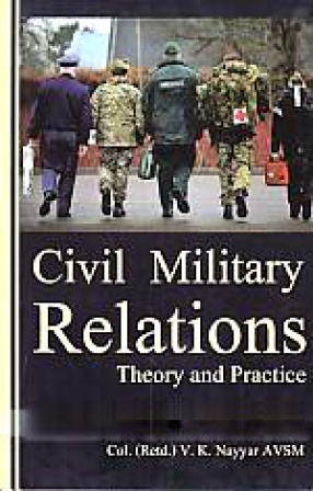 Civil Military Relations: Theory and Practice