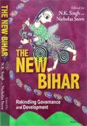 The New Bihar: Rekindling Governance and Development