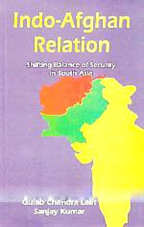 Indo-Afghan Relation: Shifting Balance of Security in South Asia