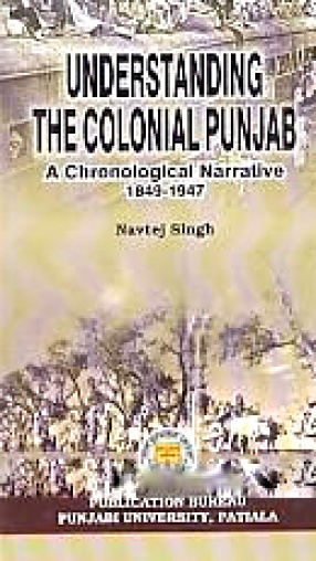 Understanding the Colonial Punjab: A Chronological Narrative, 1849-1947