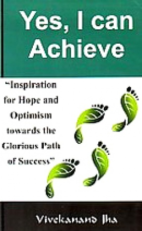 Yes, I Can Achieve: Inspiration for Hope and Optimism Towards the Glorious Path of Success