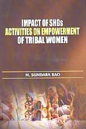 Impact of SHGs Activities on Empowerment of Tribal Women
