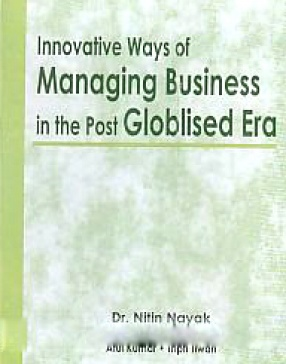 Innovative Ways of Managing Business in the Post Globalised Era