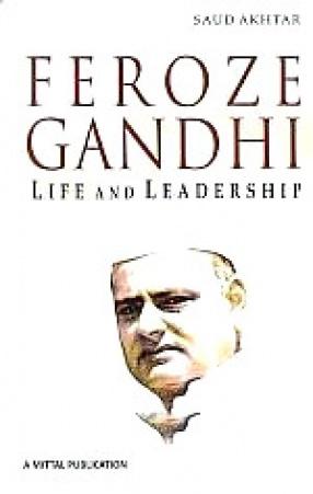 Feroze Gandhi: Life and Leadership