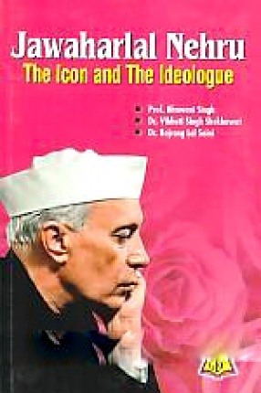 Jawaharlal Nehru: The Icon and the Ideologue