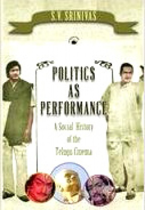 Politics as Performance: A Social History of the Telugu Cinema
