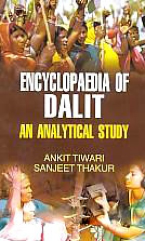 Encyclopaedia of Dalit: An Analytical Study (In 3 Volumes)