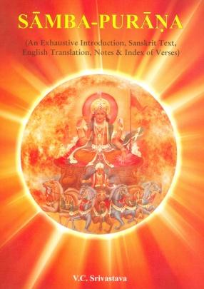 Samba-Purana: An Exhaustive Introduction, Sanskrit Text, English Translation, Notes & Index of Verses