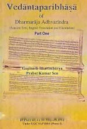 Vedantaparibhasa of Dharmaraja Adhvarindra: Sanskrit Text, English Translation and Elucidation, Part One
