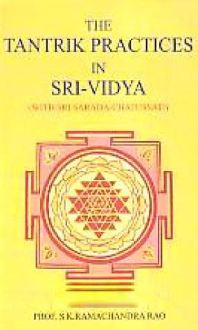 The Tantrik Practices in Sri-Vidya: With Sri Sarada-Chatussati