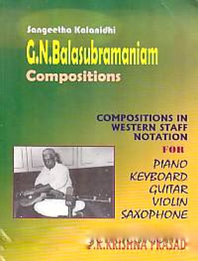 Compositions of Sangeetha Kalanidhi GN Balasubramniam in Western Staff Notation 1