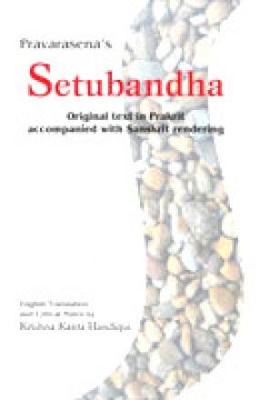 Pravarasena's Setubandha: Original Text in Prakrit Accompanied With Sanskrit Rendering