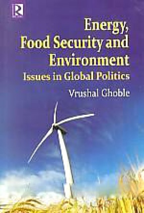 Energy, Food Security and Environment: Issues in Global Politics