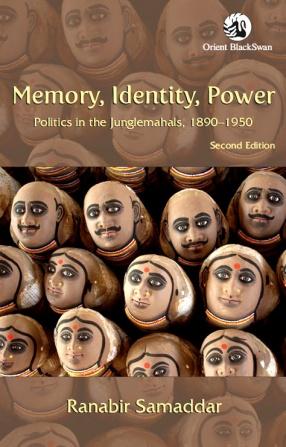 Memory, Identity, Power: Politics in the Junglemahals, 1890-1950