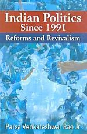 Indian Politics Since 1991: Reforms and Revivalism