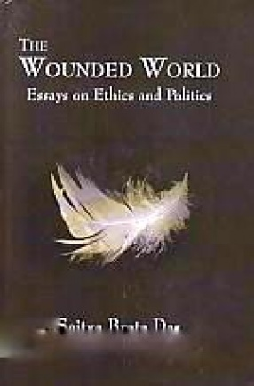 The Wounded World: Essays on Ethics and Politics