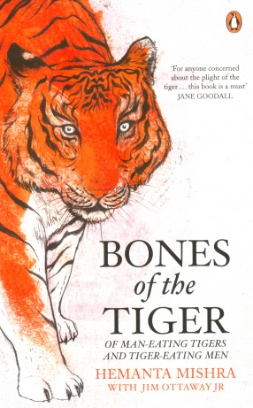 Bones of the Tiger: Of Man-Eating Tigers and Tiger-Eating Men