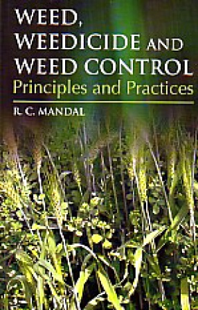 Weed, Weedicides and Weed Control: Principal and Practice