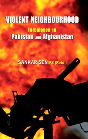Violent Neighbourhood: Turbulence in Pakistan and Afghanistan