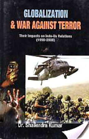 Globalization and War Against Terror: Their Impacts on Indo-US Relations, 1998-2008