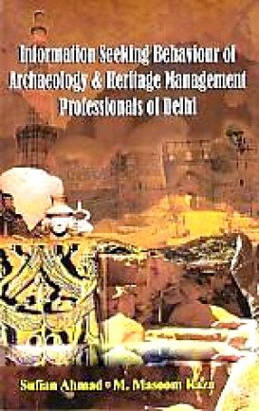 Information Seeking Behaviour of Archaeology & Heritage Management Professionals of Delhi