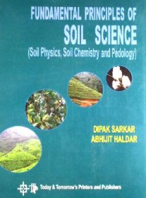 Fundamental Principles of Soil Science: Soil Physics, Soil Chemistry and Pedology