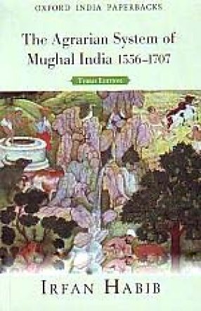 The Agrarian System of Mughal India, 1556-1707