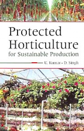 Protected Horticulture: For Sustainable Production