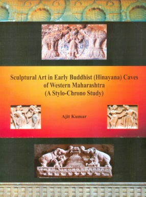 Sculptural Art in Early Buddhist (Hinayana) Caves of Western Maharashtra: A StyloChrono Study