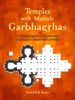 Temples with Multiple Garbhagrhas: An Iconographic Consideration of Selected Indian Monuments
