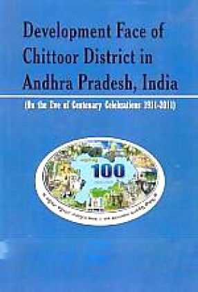 Development Face of Chittoor District in Andhra Pradesh, India: On the Eve of Centenary Celebrations, 1911-2011