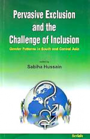 Pervasive Exclusion and the Challenges of Inclusion: Gender Patterns in South and Central Asia