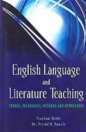English Language and Literature Teaching: Trends, Techniques, Methods and Approaches