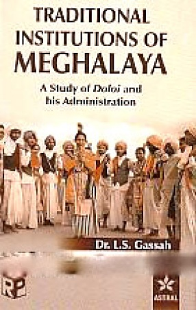 Tradition Institutions of Meghalaya: A Case Study of Doloi and His Administration
