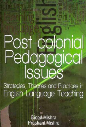 Post-Colonial Pedagogical Issues: Strategies, Theories and Practices in English Language Teaching