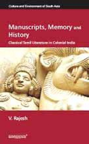 Manuscripts, Memory and History: Classical Tamil Literature in Colonial India
