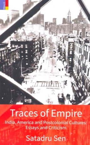 Traces of Empire: India, America and Postcolonial Cultures: Essays and Criticism