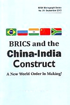 BRICS and the China-India Construct: A New World Order in Making