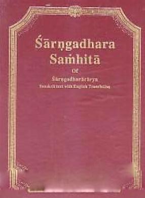 Sarngadhara Samhita of Sarngadharacarya: Sanskrit Text With English Translation