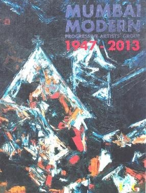 Mumbai Modern: Progressive Artists Group 1947-2013