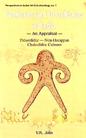 Prehistory and Protohistory of India: An Appraisal: Palaeolithic--Non-Harappan, Chalcolithic Cultures