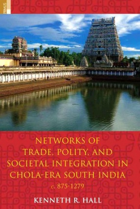 Networks of Trade, Polity, and Societal Integration in Chola-Era South India, C. 875-1279