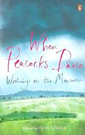 When Peacocks Dance: Writings on the Monsoon